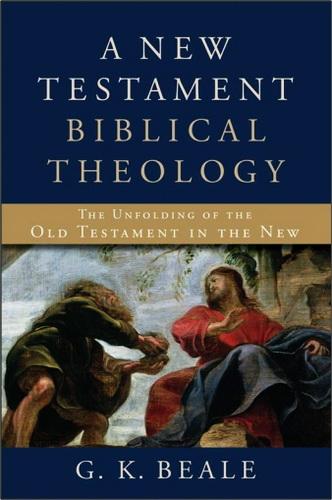 A New Testament biblical theology - Beale G.