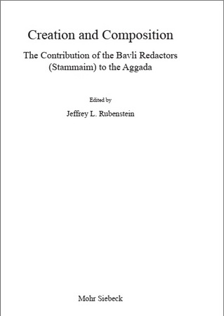 Jeffrey L. Rubenstein - Creation and Composition - The Contribution of the Bavli Redactors (Stammaim) to the Aggada