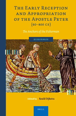 Roald Dijkstra - The Early Reception and Appropriation of the Apostle Peter (60–800 CE) - The Anchors of the Fisherman