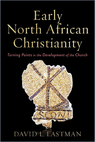 David L. Eastman - Early North African Christianity. Turning Points in the Deveopment of the Church