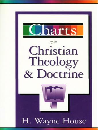 H. Wayne House - Charts of Christian theology and doctrine