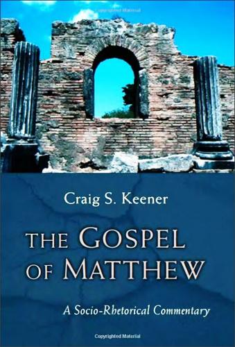 Craig S. Keener - The Gospel of Matthew - A Socio-Rhetorical Commentary