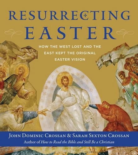 John Dominic Crossan, Sarah Sexton Crossan - Resurrecting Easter