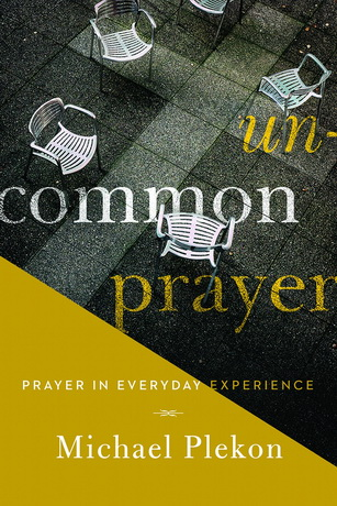 Michael Plekon - Uncommon Prayer: Prayer in Everyday Experience