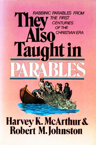 Harvey K. McArthur, Robert M. Johnston - They Also Taught in Parables. Rabbinc Parables from the First Centuries of the Christian Era