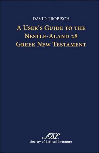 David Trobisch - A User's Guide to the Nestle-Aland 28 Greek New Testament
