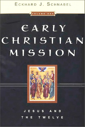 Eckhard Schnabel - Early christian mission - Volume one - Jesus and the twelve