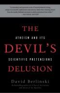 David Berlinski - The Devil's Delusion - Atheism and Its Scientific Pretensions