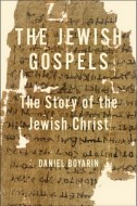 Daniel Boyarin - The Jewish Gospels - the story of the Jewish Christ