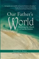 Edward R. Brown - Our Father's World. Mobilizing the Church to Care for Creation