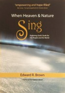 Edward R. Brown - When heaven and nature Sing. Exploring God's Goals for His People and His World
