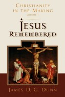 Jesus Remembered - James D. G. Dunn