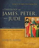 Peter H. Davids - A Theology of James, Peter, and Jude