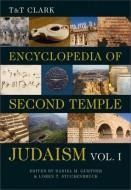 Daniel M. Gurtner and Loren T. Stuckenbruck - T&T Clark Encyclopedia of Second Temple Judaism - Volume 1