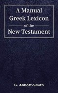 Abbott-Smith - A Manual Greek Lexicon of the New Testament