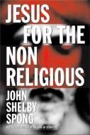 John Shelby Spong - Jesus for the non-religious