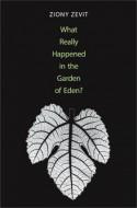 Ziony Zevit - What really happened in the Garden of Eden?