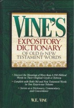 W.E. Vine - Vine's Complete Expository Dictionary of Old and New Testament Words