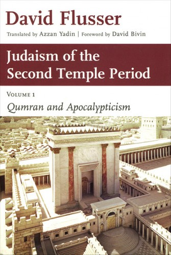 David Flusser - Judaism of the Second Temple Period - Volume 1 - Qumran and Apocalypticism