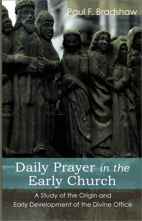 Paul F. Bradshaw - Daily Prayer in the Early Church. A Study of the Origin and Early Development of the Divine Office