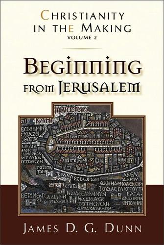 Beginning From Jerusalem - James D. G. Dunn
