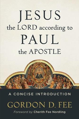 Gordon D. Fee - Jesus the Lord according to Paul the apostle