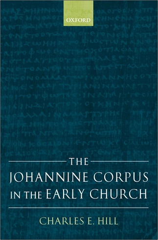 The Johannine Corpus in the Early Church - Charles E. Hill