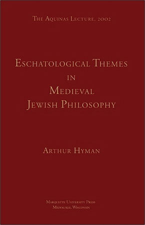 Arthur Hyman - Eschatological themes in medieval Jewish philosophy