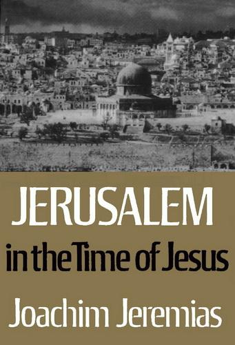 Jerusalem in the Time of Jesus - Joachim Jeremias