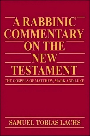 Samuel Tobias Lachs - A rabbinic commentary on the New Testament. The Gospels of Matthew, Mark amd Luke