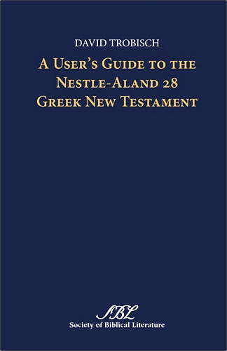 David Trobisch - A User's Guide to the Nestle-Aland 28 Greek New Testament