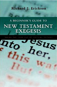 A beginner's guide to New Testament exegesis - Erickson, Richard J.