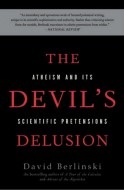 David Berlinski - The Devil's Delusion - Atheism and Its Scientific Pretensions