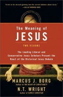 Marcus J. Borg and N.T. Wright - The Meaning of Jesus - two visions