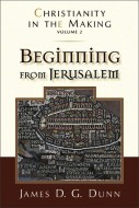 Beginning From Jerusalem - James D. G. Dunn