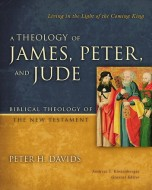 Peter H. Davids - A Theology of James, Peter, and Jude