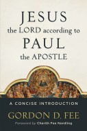 Gordon D. Fee - Jesus the Lord according to Paul the apostle
