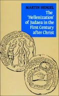 The 'Hellenization' of Judaea in the First Century after Christ - Martin Hengel