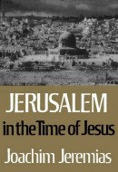 Jerusalem in the Time of Jesus - Joachim Jeremias