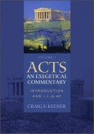 Craig S. Keener - Acts : an exegetical commentary. Volume 1 (Introduction and 1:1-2:47)