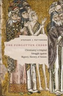 Stephen J. Patterson - The Forgotten Creed. Christianity's Original Struggle against Bigotry, Slavery, and Sexism
