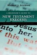 A beginner's guide to New Testament exegesis - Erickson, Richard J.