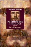 Vanhoozer, K. The Cambridge Companion to Postmodern Theology