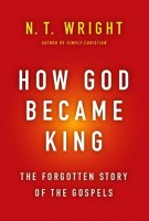 How God Became King  - Wright N. T.